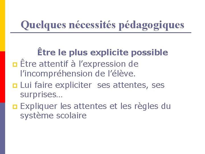 Quelques nécessités pédagogiques Être le plus explicite possible p Être attentif à l'expression de