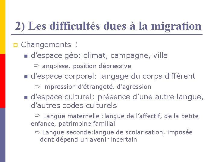 2) Les difficultés dues à la migration p Changements : n d'espace géo: climat,