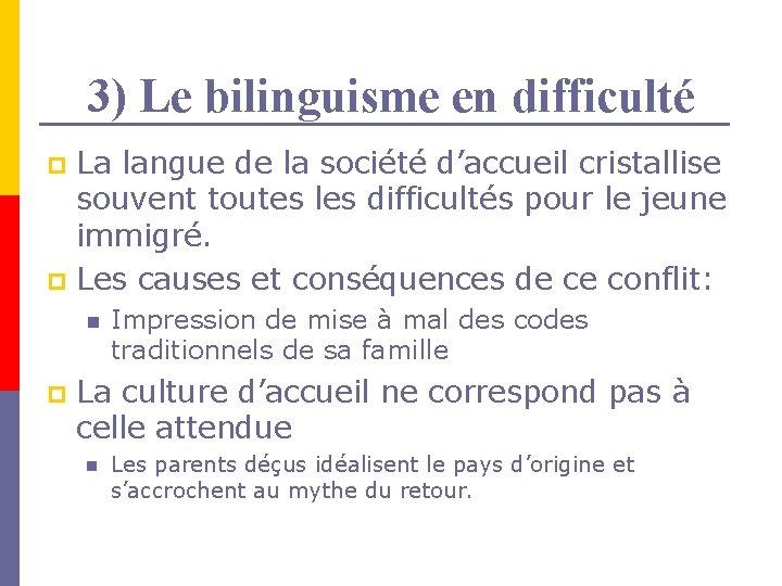 3) Le bilinguisme en difficulté La langue de la société d'accueil cristallise souvent toutes