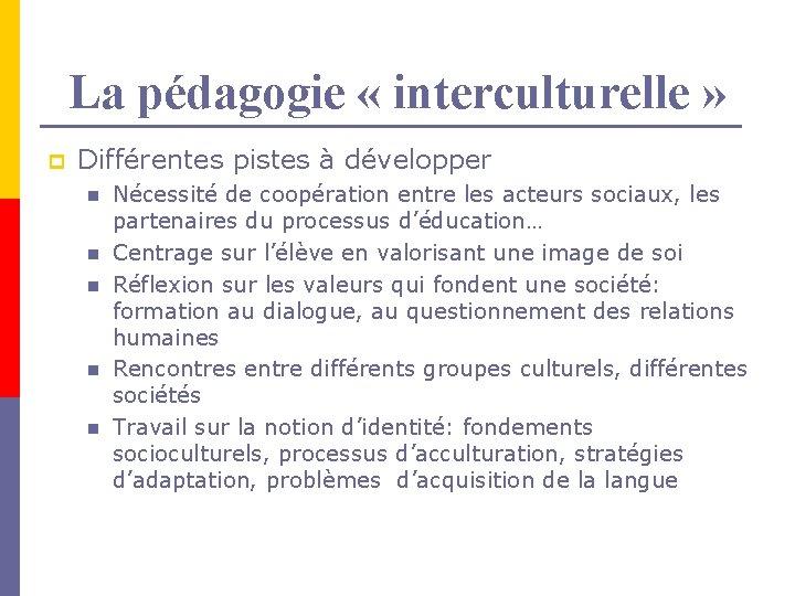 La pédagogie « interculturelle » p Différentes pistes à développer n n n Nécessité