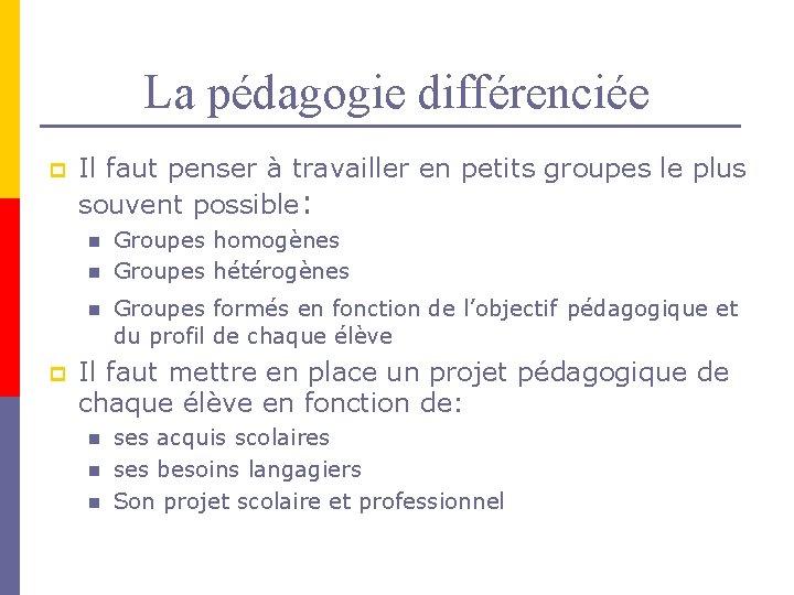 La pédagogie différenciée p Il faut penser à travailler en petits groupes le plus