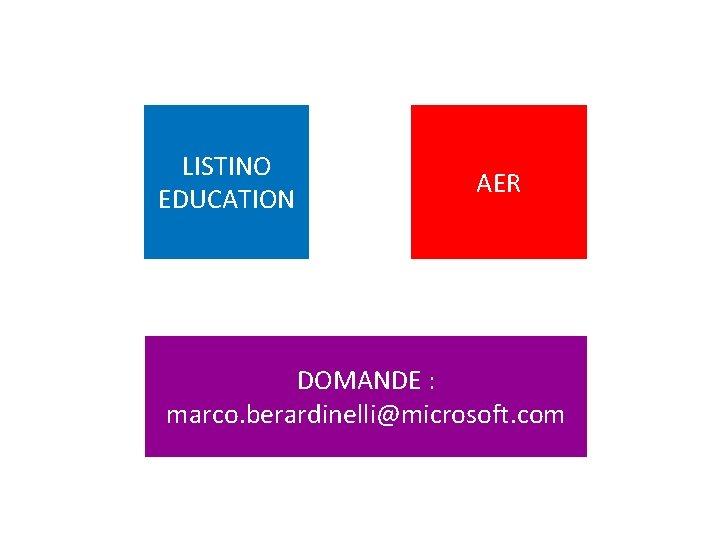LISTINO EDUCATION AER DOMANDE : marco. berardinelli@microsoft. com