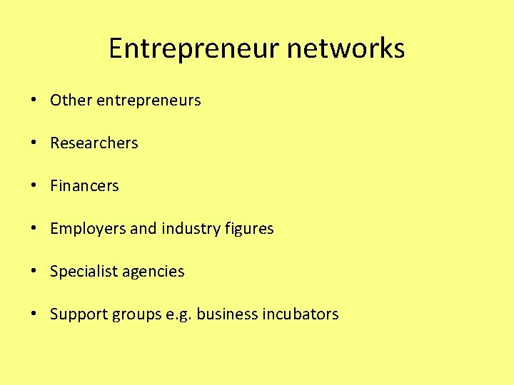Entrepreneur networks • Other entrepreneurs • Researchers • Financers • Employers and industry figures