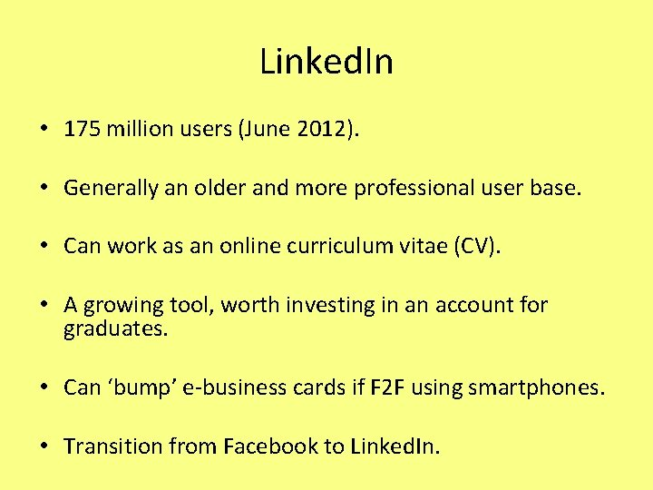 Linked. In • 175 million users (June 2012). • Generally an older and more