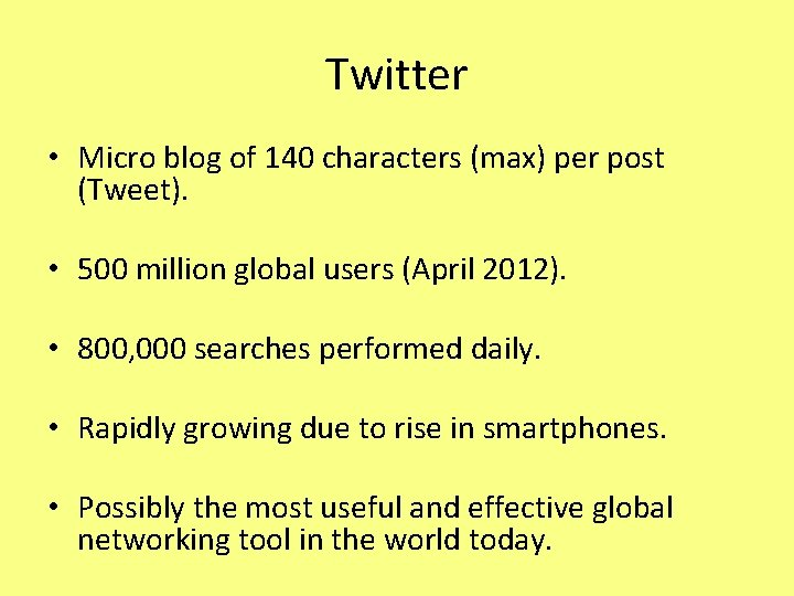 Twitter • Micro blog of 140 characters (max) per post (Tweet). • 500 million