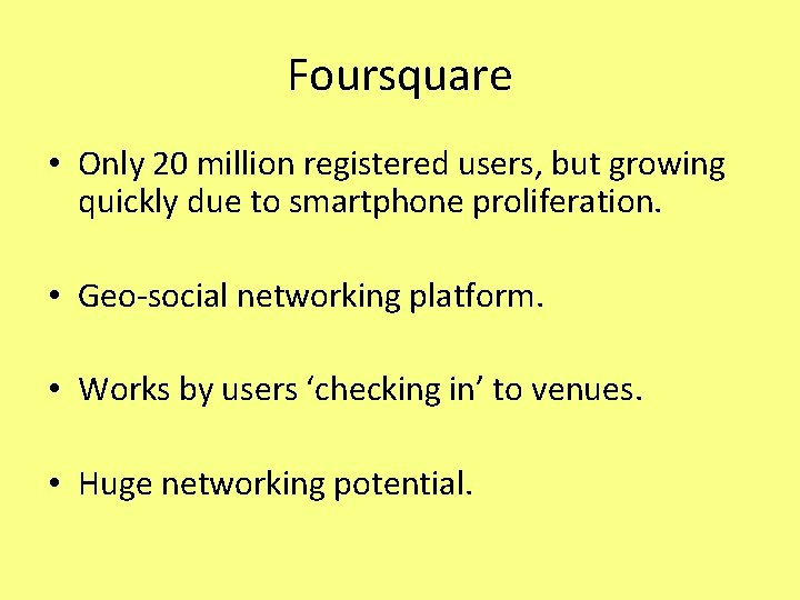 Foursquare • Only 20 million registered users, but growing quickly due to smartphone proliferation.