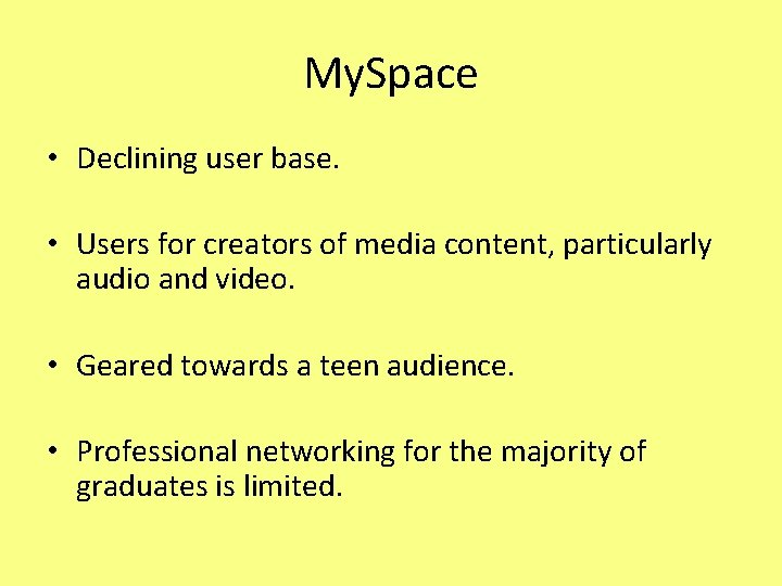 My. Space • Declining user base. • Users for creators of media content, particularly