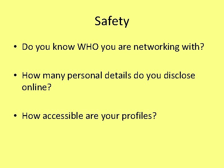 Safety • Do you know WHO you are networking with? • How many personal