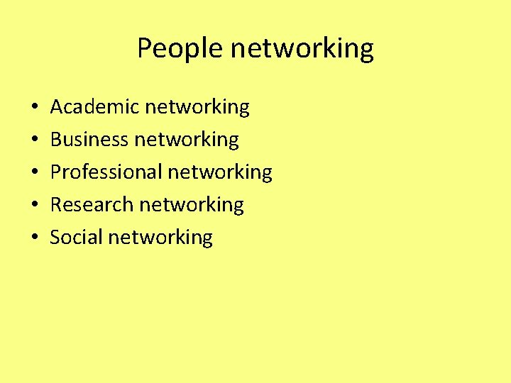 People networking • • • Academic networking Business networking Professional networking Research networking Social