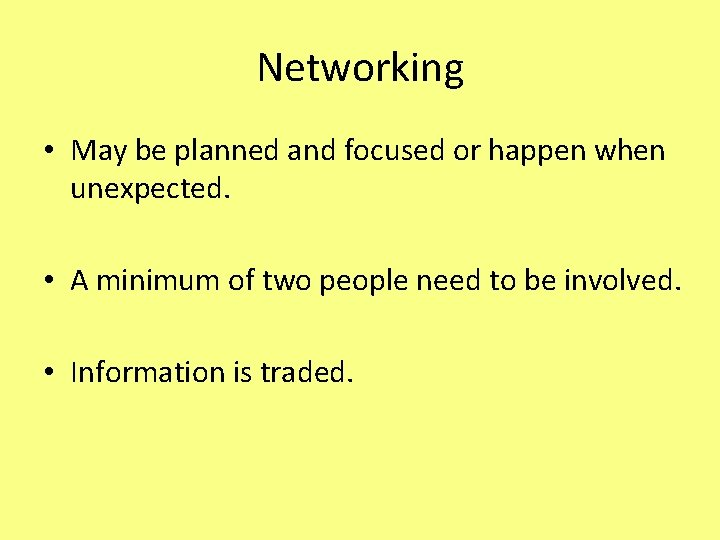 Networking • May be planned and focused or happen when unexpected. • A minimum