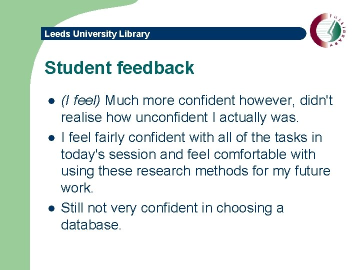 Leeds University Library Student feedback l l l (I feel) Much more confident however,