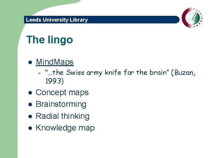 "Leeds University Library The lingo l Mind. Maps – l l ""…the Swiss army"