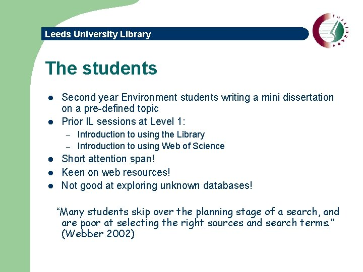 Leeds University Library The students l l Second year Environment students writing a mini