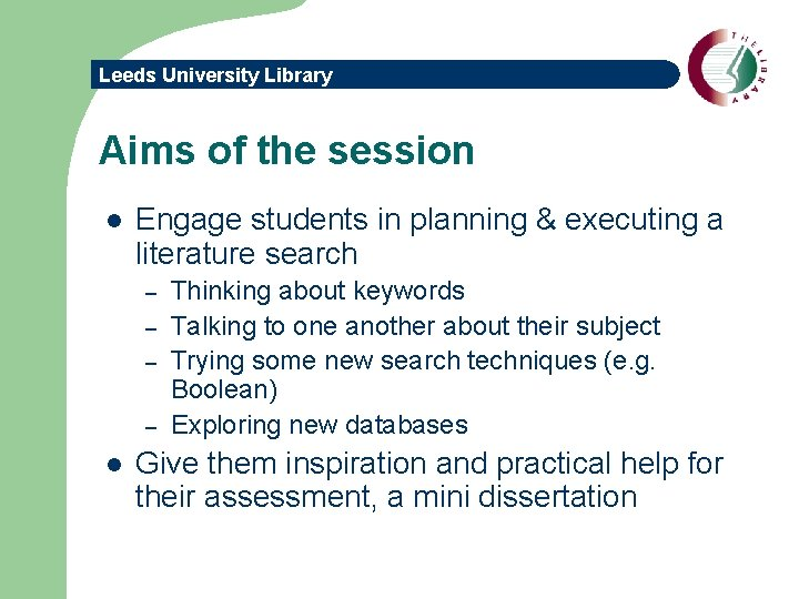 Leeds University Library Aims of the session l Engage students in planning & executing