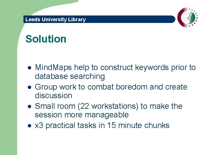 Leeds University Library Solution l l Mind. Maps help to construct keywords prior to