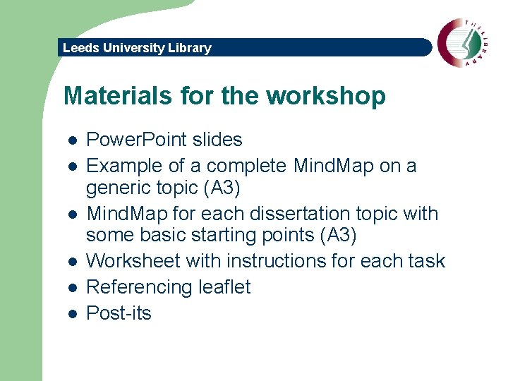 Leeds University Library Materials for the workshop l l l Power. Point slides Example