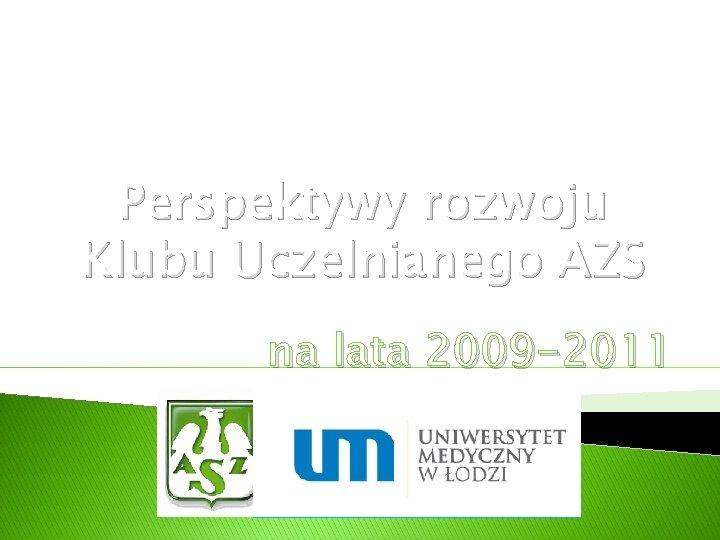 Perspektywy rozwoju Klubu Uczelnianego AZS na lata 2009 -2011
