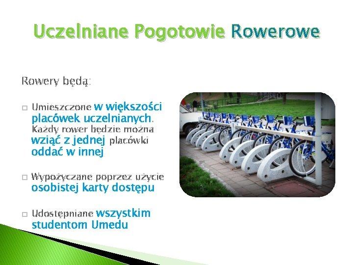 Uczelniane Pogotowie Rowerowe Czyli zautomatyzowany system Rowery będą: wypożyczania rowerów � Umieszczone w większości