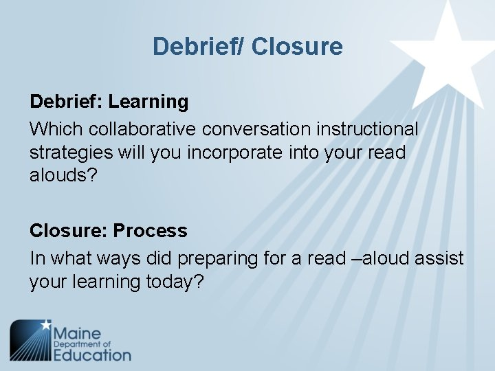 Debrief/ Closure Debrief: Learning Which collaborative conversation instructional strategies will you incorporate into your