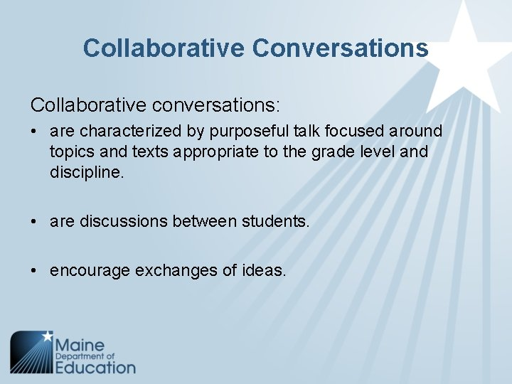 Collaborative Conversations Collaborative conversations: • are characterized by purposeful talk focused around topics and