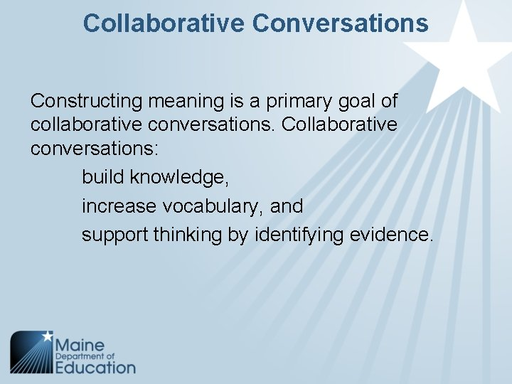 Collaborative Conversations Constructing meaning is a primary goal of collaborative conversations. Collaborative conversations: build