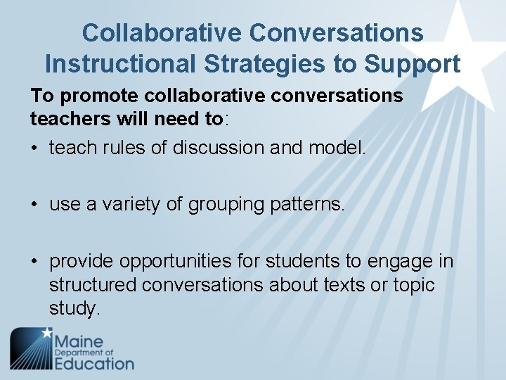 Collaborative Conversations Instructional Strategies to Support To promote collaborative conversations teachers will need to: