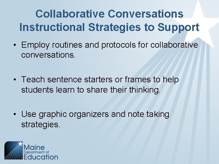Collaborative Conversations Instructional Strategies to Support • Employ routines and protocols for collaborative conversations.