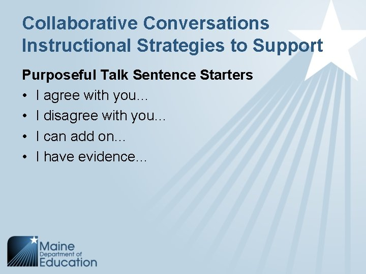 Collaborative Conversations Instructional Strategies to Support Purposeful Talk Sentence Starters • I agree with