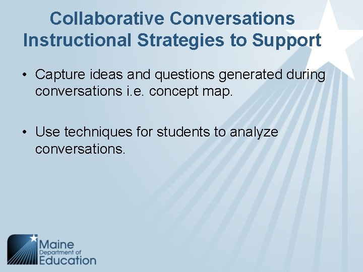 Collaborative Conversations Instructional Strategies to Support • Capture ideas and questions generated during conversations