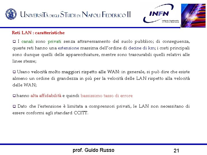 Reti LAN : caratteristiche I canali sono privati senza attraversamento del suolo pubblico; di