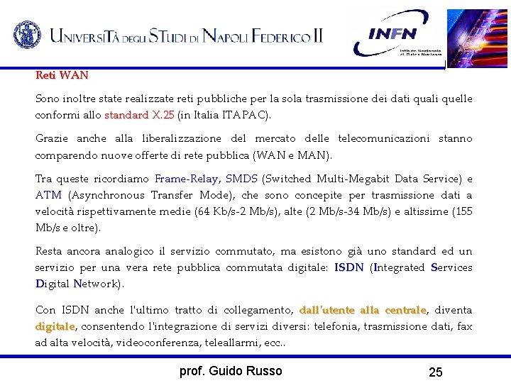 Reti WAN Sono inoltre state realizzate reti pubbliche per la sola trasmissione dei dati