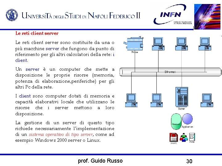 Le reti client server sono costituite da una o più macchine server che fungono