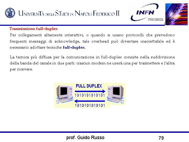 Trasmissione full-duplex Per collegamenti altamente interattivi, o quando si usano protocolli che prevedono frequenti