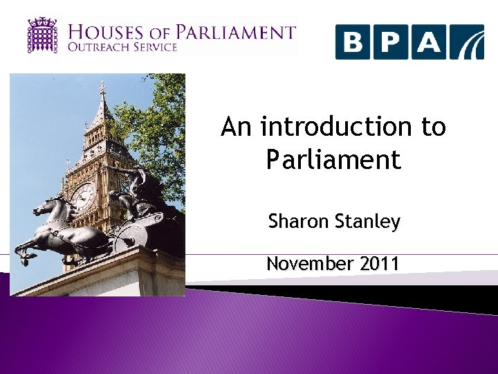 An introduction to Parliament Sharon Stanley November 2011