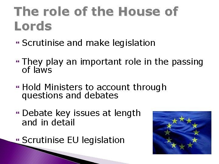 The role of the House of Lords Scrutinise and make legislation They play an