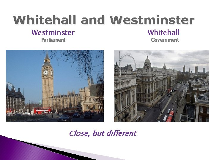 Whitehall and Westminster Parliament Close, but different Whitehall Government