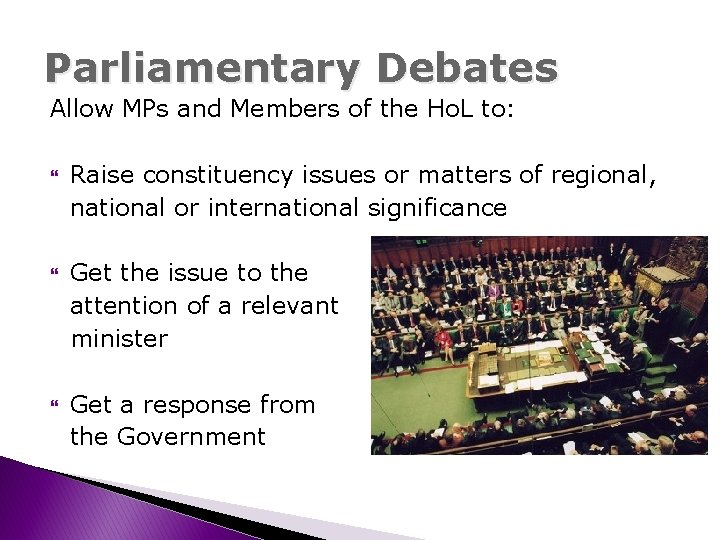 Parliamentary Debates Allow MPs and Members of the Ho. L to: Raise constituency issues
