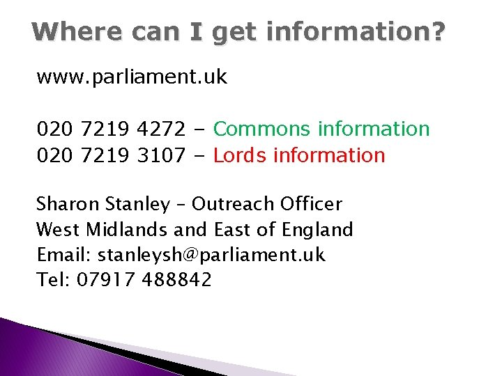 Where can I get information? www. parliament. uk 020 7219 4272 – Commons information