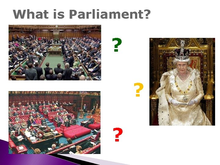 What is Parliament? ? ? ?