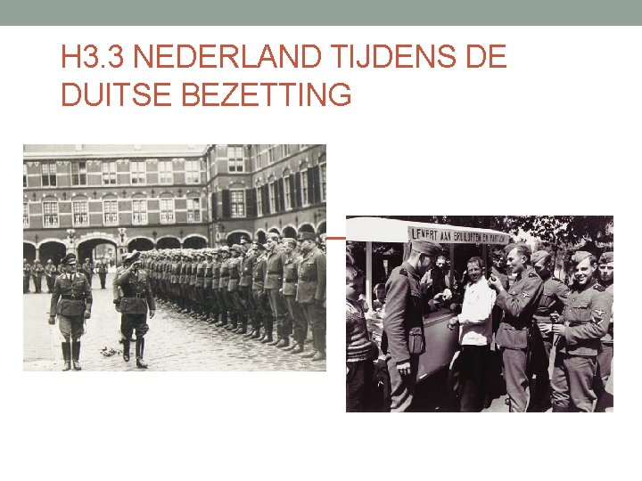 H 3. 3 NEDERLAND TIJDENS DE DUITSE BEZETTING