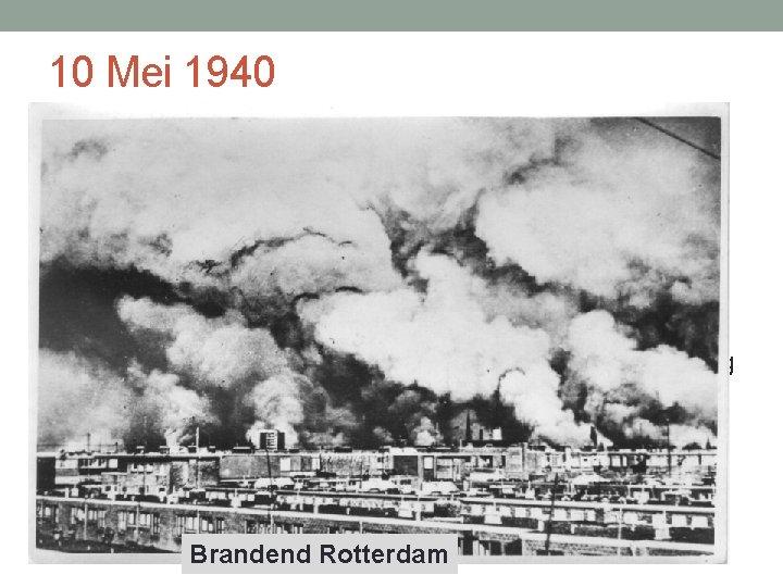 10 Mei 1940 • 10 Mei 1940: aanval op Nederland als onderdeel van de
