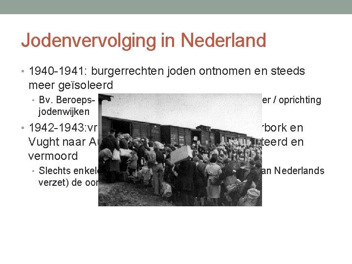 Jodenvervolging in Nederland • 1940 -1941: burgerrechten joden ontnomen en steeds meer geïsoleerd •