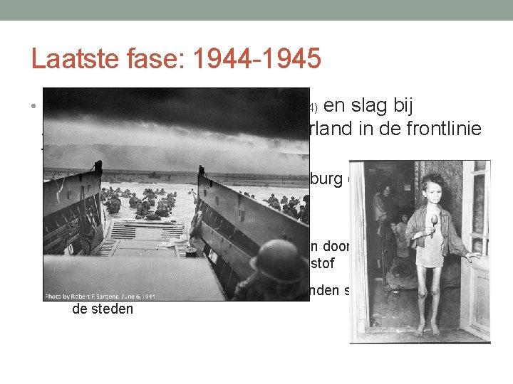Laatste fase: 1944 -1945 • Na invasie in Normandië en slag bij Arnhem (september