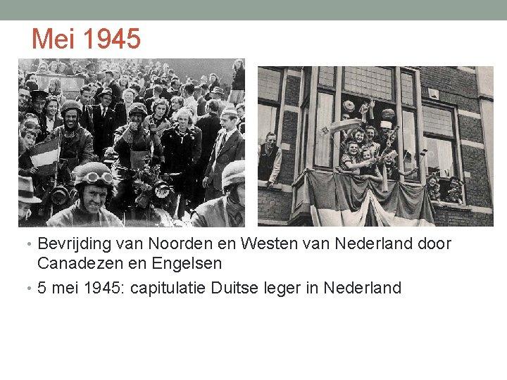 Mei 1945 • Bevrijding van Noorden en Westen van Nederland door Canadezen en Engelsen
