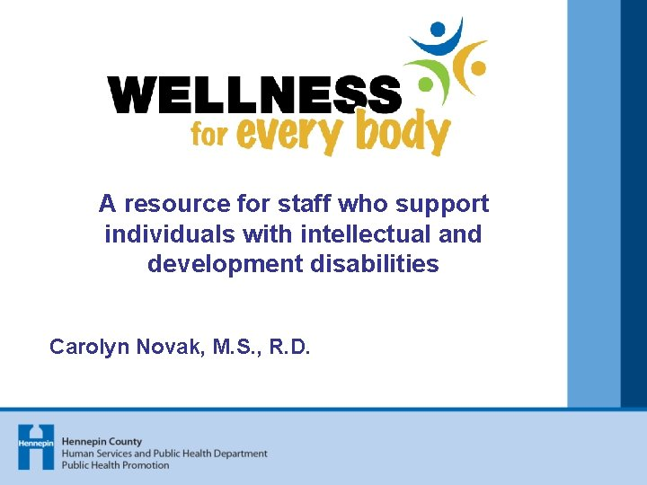 A resource for staff who support individuals with intellectual and development disabilities Carolyn Novak,