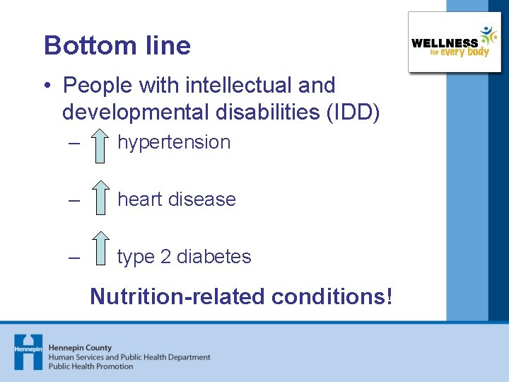 Bottom line • People with intellectual and developmental disabilities (IDD) – hypertension – heart