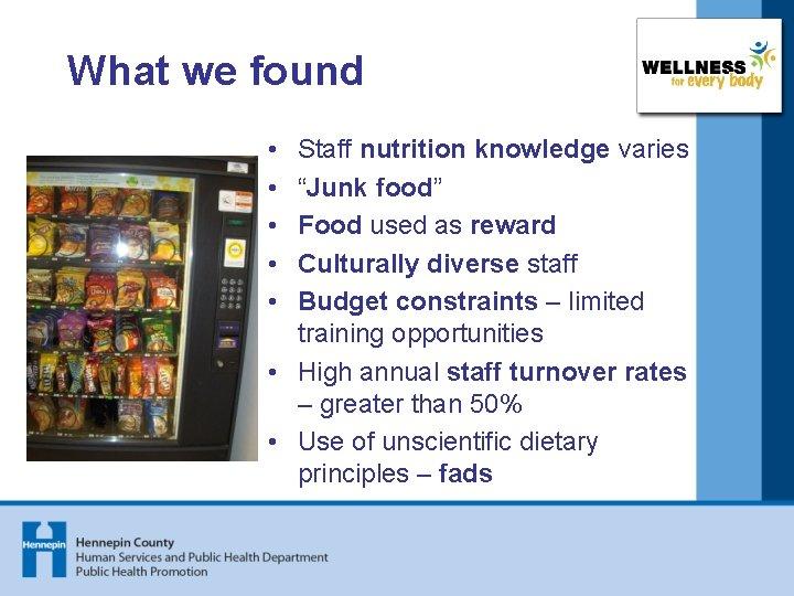"""What we found • • • Staff nutrition knowledge varies """"Junk food"""" Food used"""