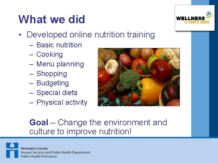 What we did • Developed online nutrition training – – – – Basic nutrition