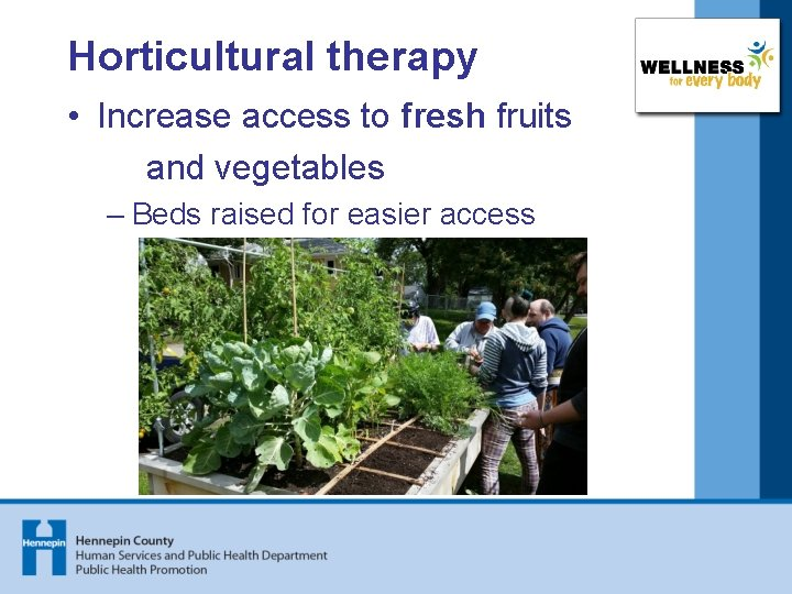 Horticultural therapy • Increase access to fresh fruits and vegetables – Beds raised for