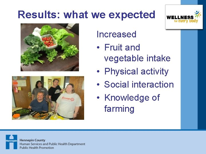 Results: what we expected Increased • Fruit and vegetable intake • Physical activity •